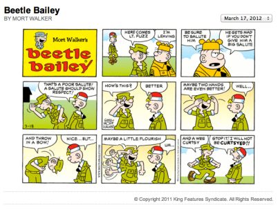 """Screen Shot 2012-03-17 at 9.08.24 PM - """"Beetle Bailey""""; xref: stand alone or stand with? Whose choice? To what degree? Also xref: """"Chain of command"""" """"Superior officers"""" """"Subordiinate rank"""". Also xref: Johnny Carson 'Carnac the Magician' salue gesture working backwards from a punch line to the question; xref: ascertaining intent vs. giving an order. Two handed salute; xref: addressing God. The multiple gesture salute; xref: whose inventory of significant sensorary and congitive locations on the body to demonstrate to anywone who operates on assumptions addressing the entire recycle and conserve needs, interests, and problems of the human being and environment of all creatures great and small, and courtsy; xref: keeping our knees locked when we bow forward, but keeping our eye on our prayer spot where our third eye will touch the whole time. Also xref: Tom Sayer and Huckleberry Finn; xref: close legs or open legs to catch what fell into whose lap as a test of gender..."""