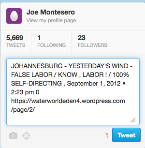 JOHANNESBURG - YESTERDAY'S WIND - FALSE LABOR / KNOW , LABOR ! / 100% SELF-DIRECTING . September 1, 2012 • 2:23 pm 0 https://waterworldeden4.wordpress.com/page/2/ - Screen Shot 2012-09-01 at 8.10.48 AM